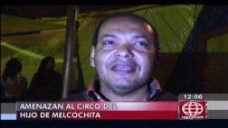 Circo del hijo de Melcochita recibió carta de extorsionadores