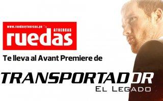 Ruedas te lleva al avant premiere de Transportador El Legado