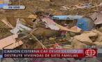Camión cisterna cayó desde cerro más 100 m. y destruyó 7 casas