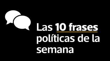 Las 10 frases políticas más destacadas de la semana [FOTOS]