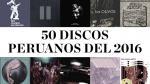 Estos son los 50 mejores discos peruanos del 2016 - Noticias de leonard cohen