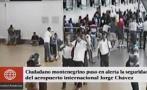Callao: extranjero armó un escándalo en aeropuerto Jorge Chávez