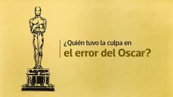 ¿Quiénes son los verdaderos culpables del error en Oscar?