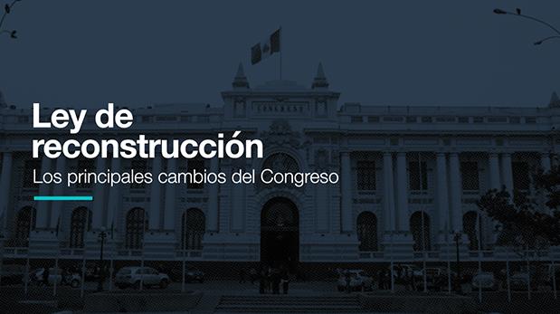 El Congreso de la República aprobó con 90 votos a favor y 18 en contra la ley de reconstrucción pero con modificaciones. (El Comercio)