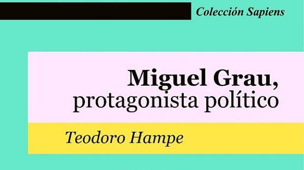 Miguel Grau, protagonista político.