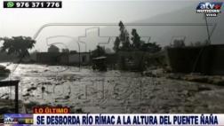 Chosica: reportan desborde del río Rímac en Ñaña