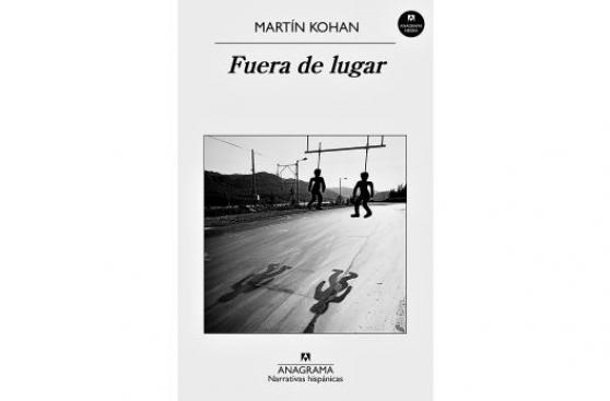 Libro de la semana: Fuera de lugar, de Martín Kohan